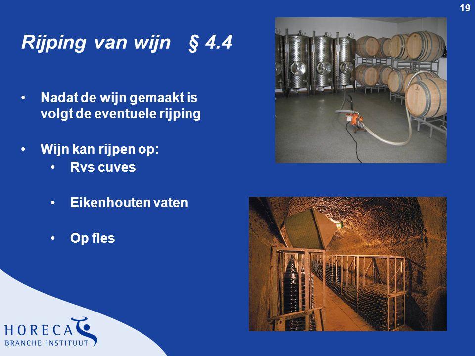 Rijping van wijn § 4.4 Nadat de wijn gemaakt is volgt de eventuele rijping. Wijn kan rijpen op: