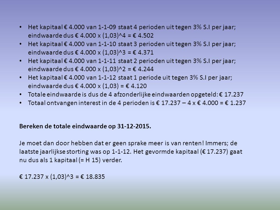 Het kapitaal € 4. 000 van 1-1-09 staat 4 perioden uit tegen 3% S