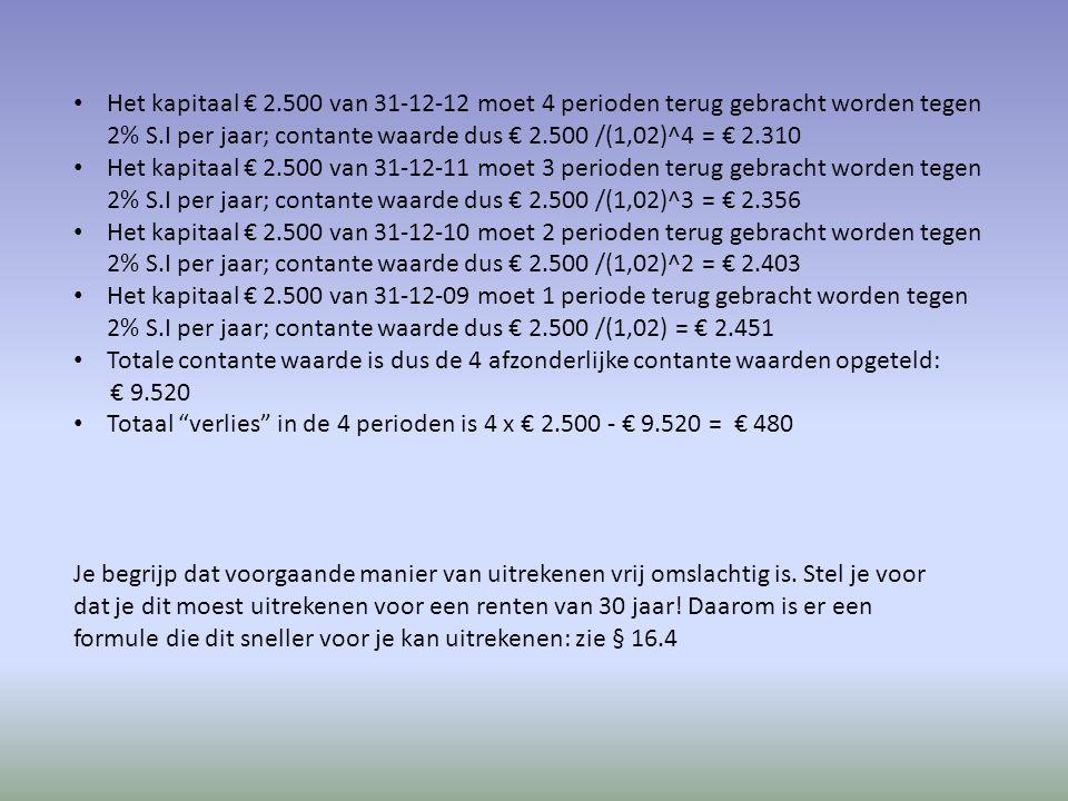 Het kapitaal € 2.500 van 31-12-12 moet 4 perioden terug gebracht worden tegen 2% S.I per jaar; contante waarde dus € 2.500 /(1,02)^4 = € 2.310