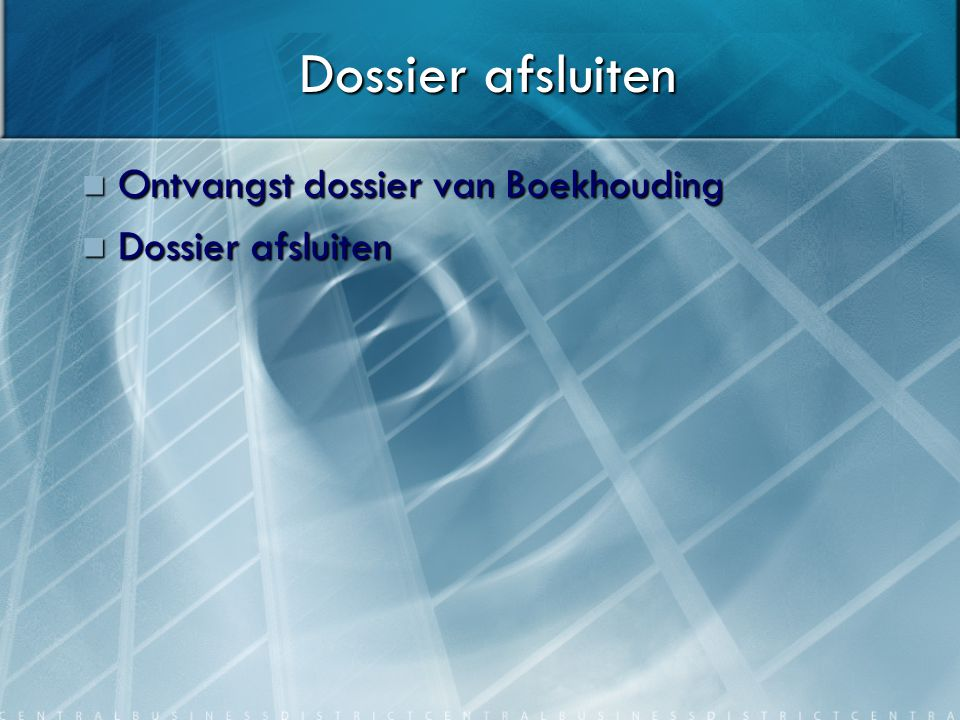 Dossier afsluiten Ontvangst dossier van Boekhouding Dossier afsluiten