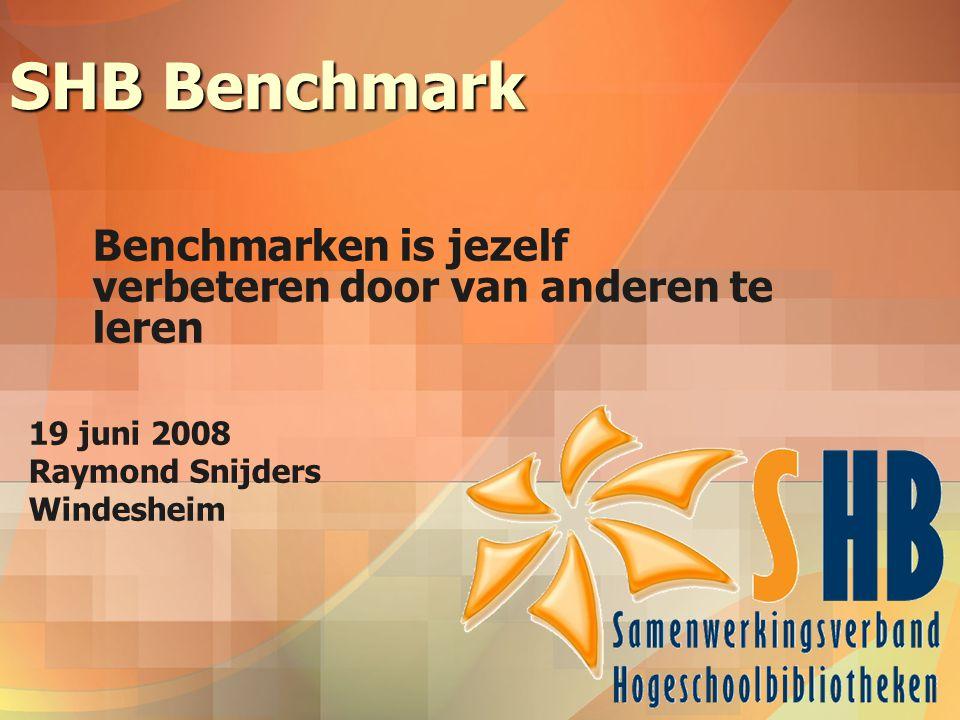 SHB Benchmark Benchmarken is jezelf verbeteren door van anderen te leren. 19 juni 2008. Raymond Snijders.