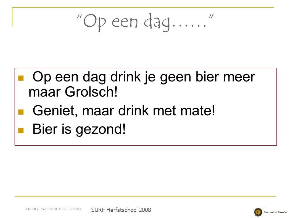 Op een dag…… Op een dag drink je geen bier meer maar Grolsch!