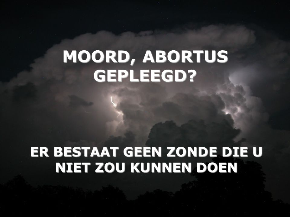 MOORD, ABORTUS GEPLEEGD