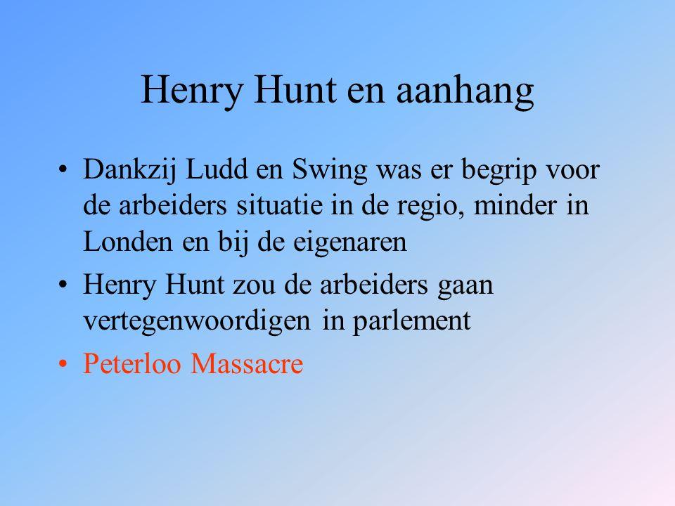 Henry Hunt en aanhang Dankzij Ludd en Swing was er begrip voor de arbeiders situatie in de regio, minder in Londen en bij de eigenaren.