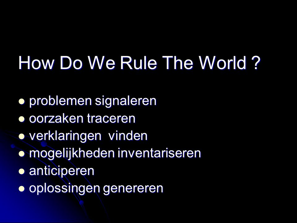 How Do We Rule The World problemen signaleren oorzaken traceren