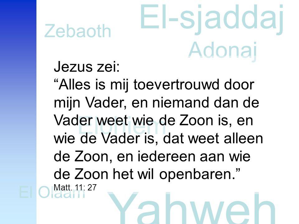 Yahweh El-sjaddaj Elohiem Adonaj Zebaoth El Olaam Jezus zei: