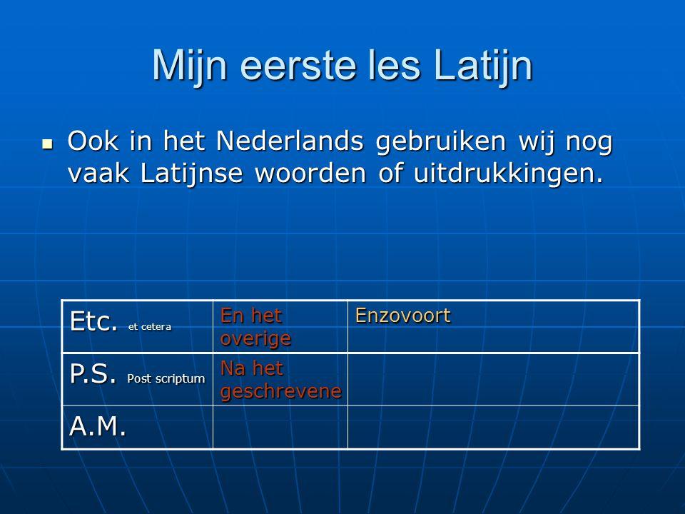 Mijn eerste les Latijn Ook in het Nederlands gebruiken wij nog vaak Latijnse woorden of uitdrukkingen.