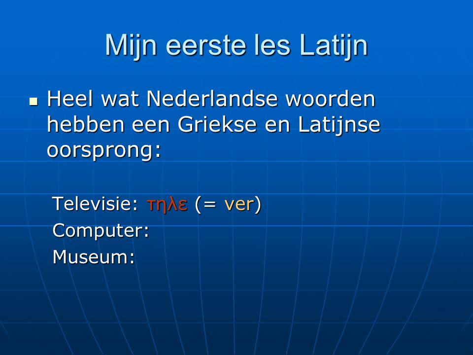 Mijn eerste les Latijn Heel wat Nederlandse woorden hebben een Griekse en Latijnse oorsprong: Televisie: τηλε (= ver)