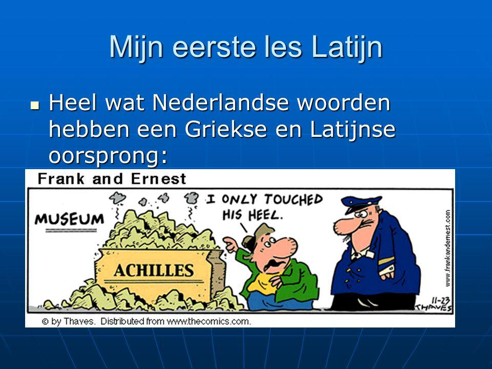 Mijn eerste les Latijn Heel wat Nederlandse woorden hebben een Griekse en Latijnse oorsprong: Televisie: τηλε (= ver) videre (= zien)
