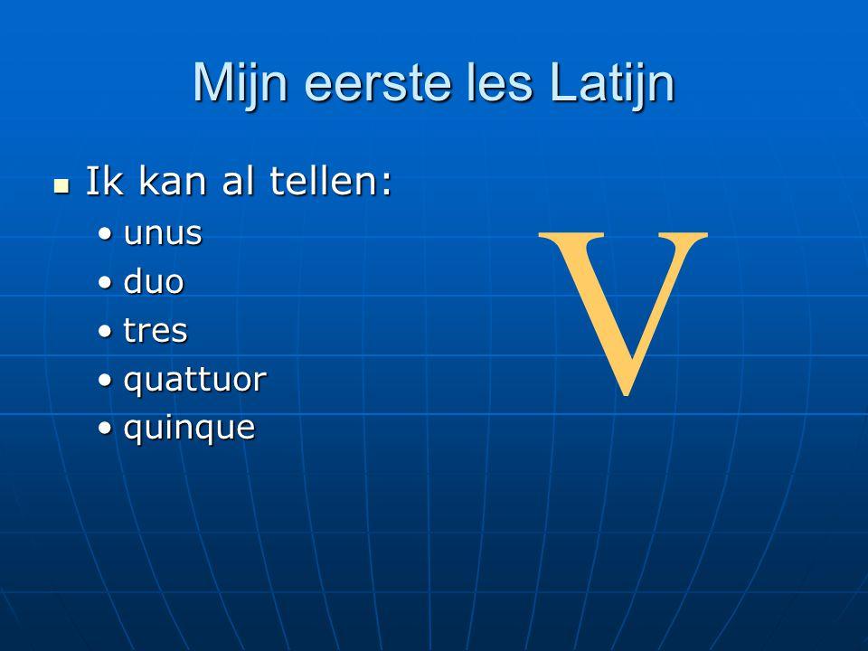 V Mijn eerste les Latijn Ik kan al tellen: unus duo tres quattuor