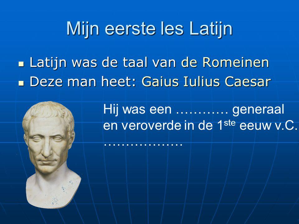 Mijn eerste les Latijn Latijn was de taal van de Romeinen