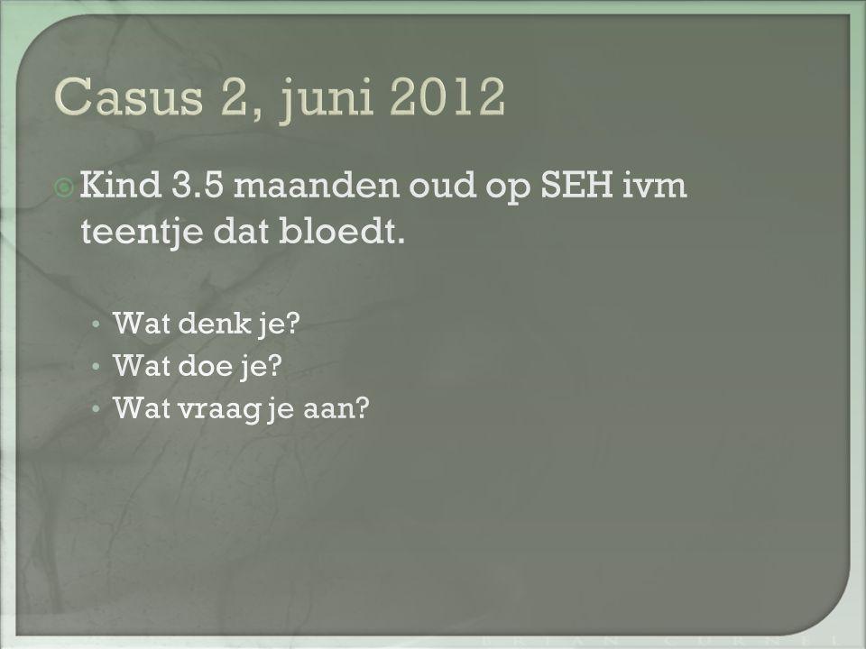 Casus 2, juni 2012 Kind 3.5 maanden oud op SEH ivm teentje dat bloedt.