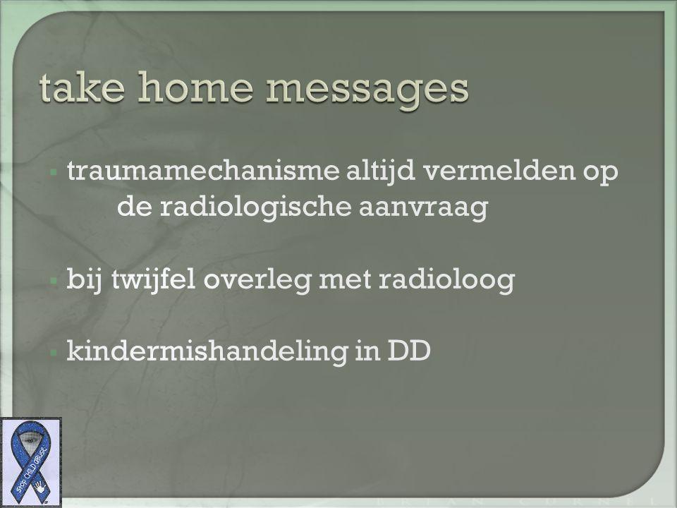 take home messages traumamechanisme altijd vermelden op de radiologische aanvraag. bij twijfel overleg met radioloog.