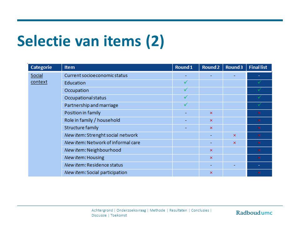 Selectie van items (2) Achtergrond | Onderzoeksvraag | Methode | Resultaten | Conclusies | Discussie | Toekomst.
