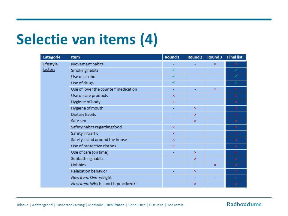 Selectie van items (4) Inhoud | Achtergrond | Onderzoeksvraag | Methode | Resultaten | Conclusies | Discussie | Toekomst.