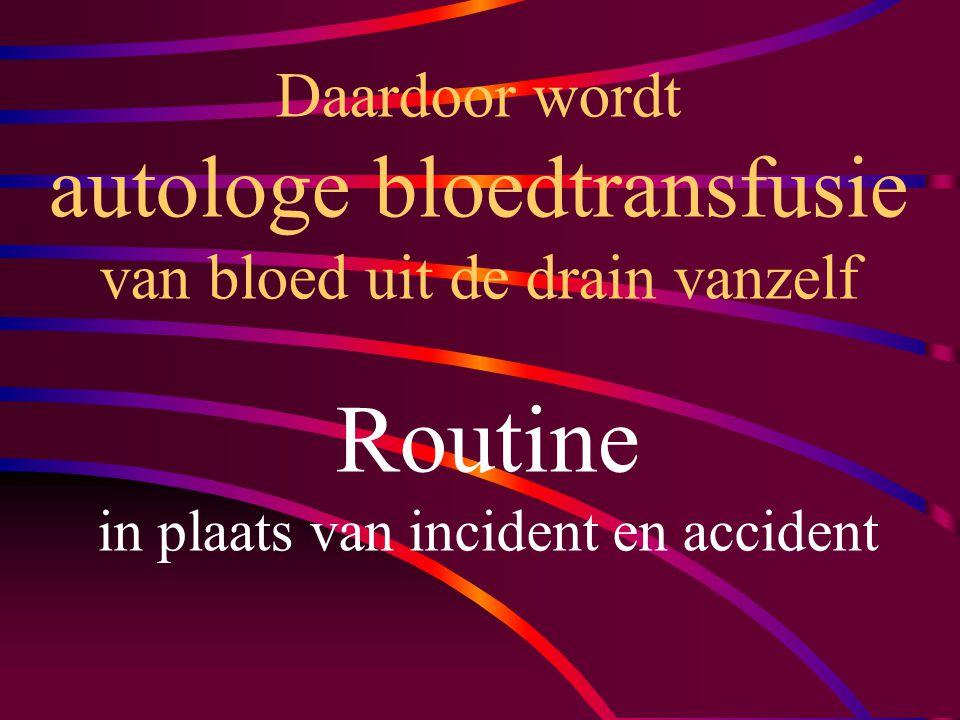 Daardoor wordt autologe bloedtransfusie van bloed uit de drain vanzelf