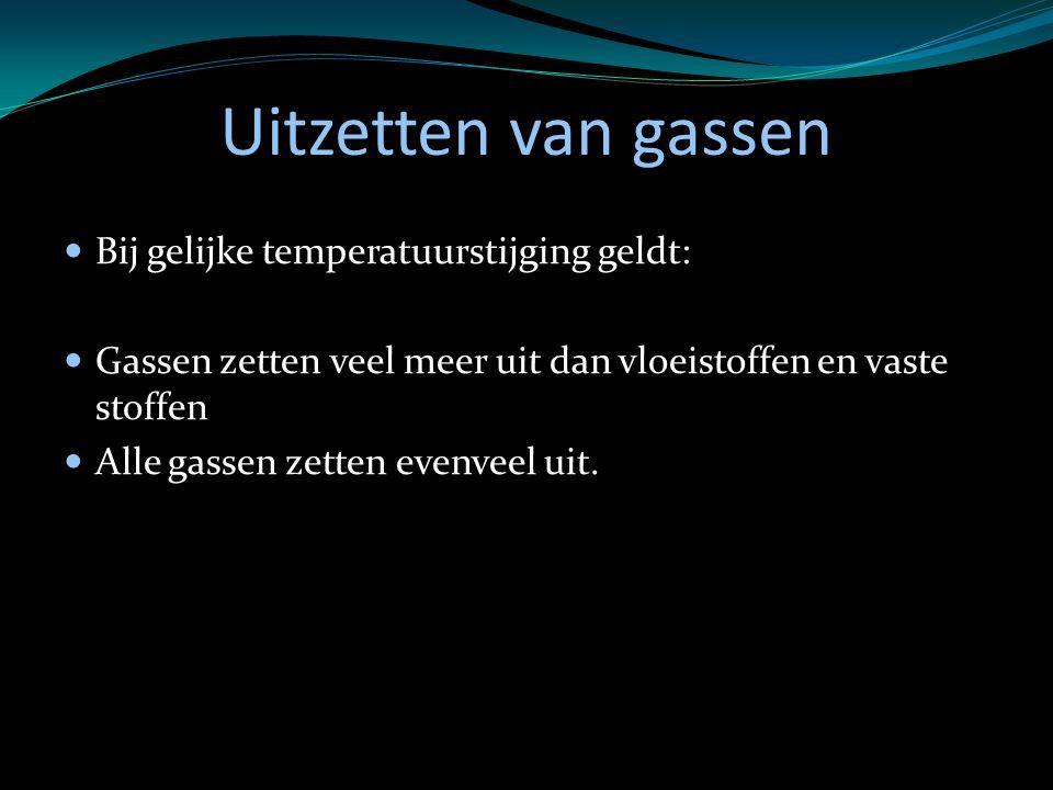 Uitzetten van gassen Bij gelijke temperatuurstijging geldt: