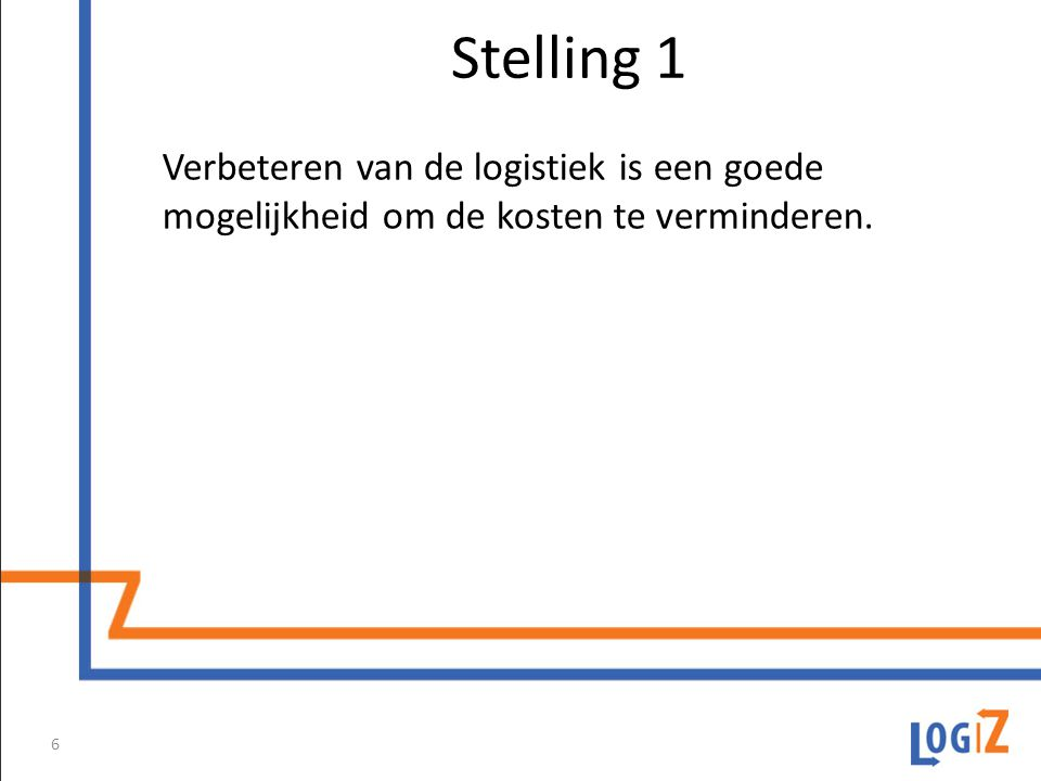 Stelling 1 Verbeteren van de logistiek is een goede mogelijkheid om de kosten te verminderen.