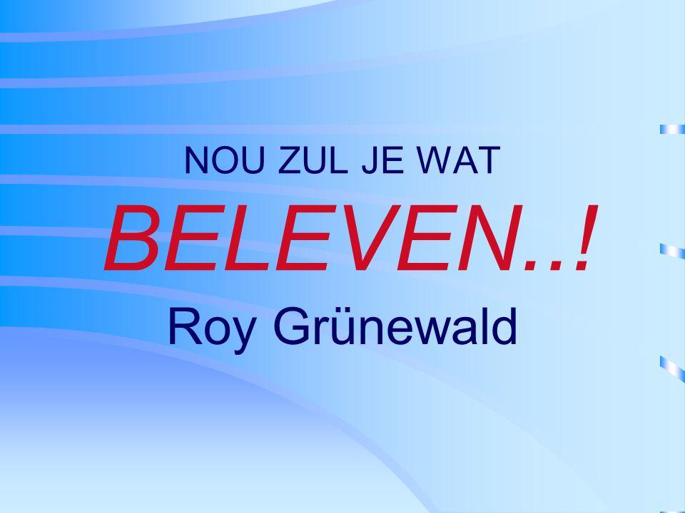 NOU ZUL JE WAT BELEVEN..! Roy Grünewald