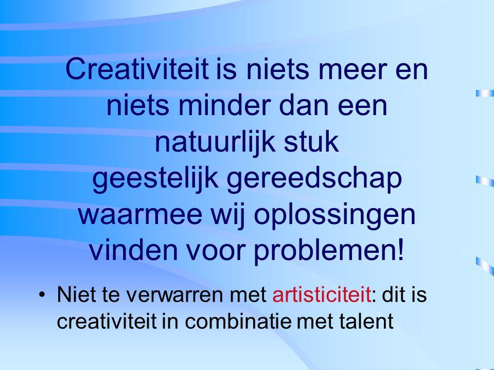 Creativiteit is niets meer en niets minder dan een natuurlijk stuk geestelijk gereedschap waarmee wij oplossingen vinden voor problemen!