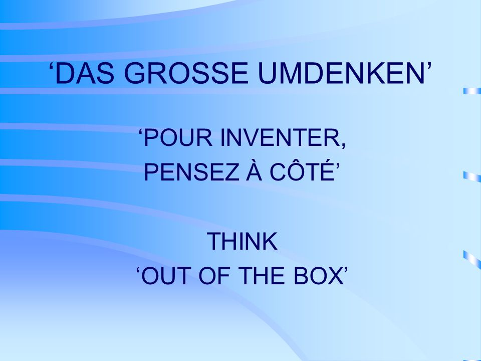 'POUR INVENTER, PENSEZ À CÔTÉ' THINK 'OUT OF THE BOX'