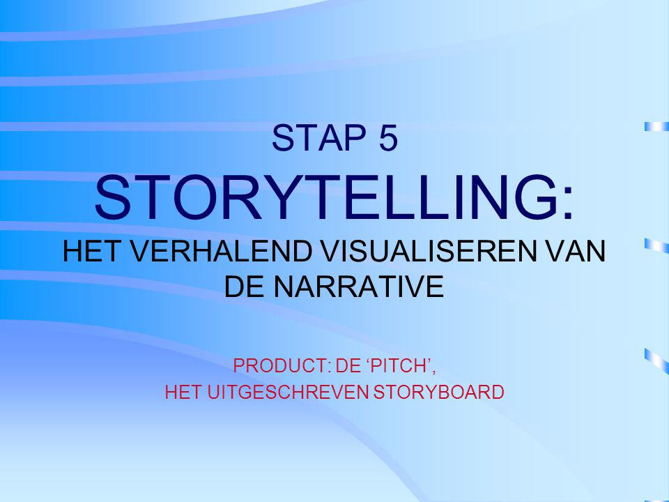 STAP 5 STORYTELLING: HET VERHALEND VISUALISEREN VAN DE NARRATIVE
