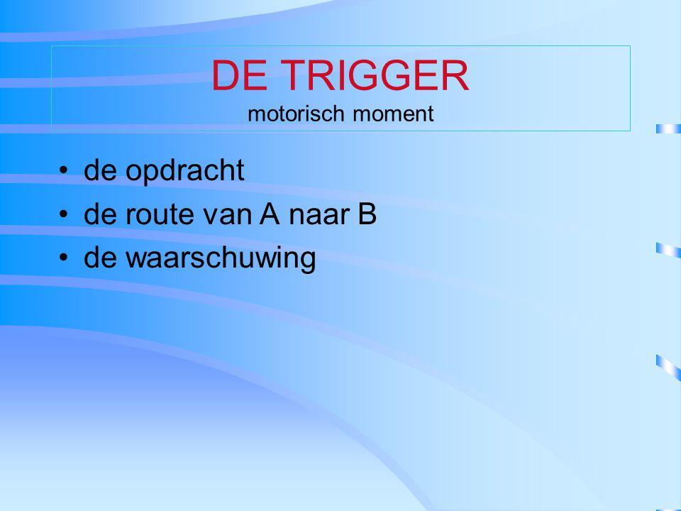 DE TRIGGER motorisch moment