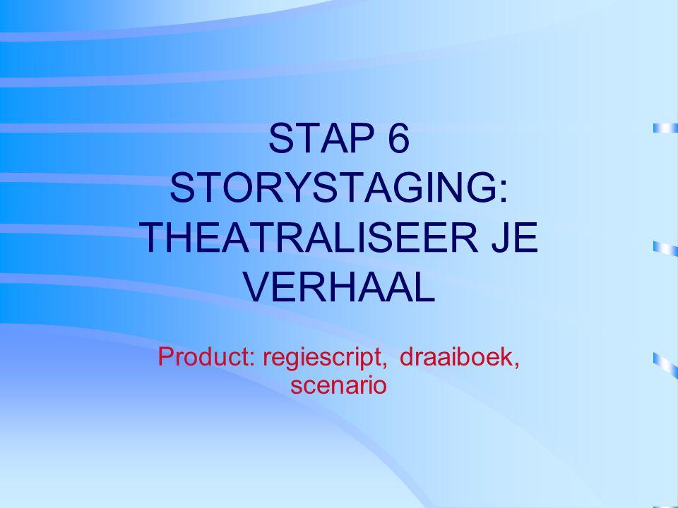 STAP 6 STORYSTAGING: THEATRALISEER JE VERHAAL