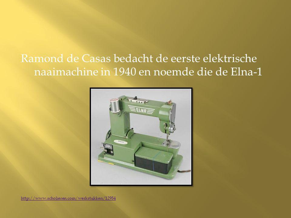 Ramond de Casas bedacht de eerste elektrische naaimachine in 1940 en noemde die de Elna-1