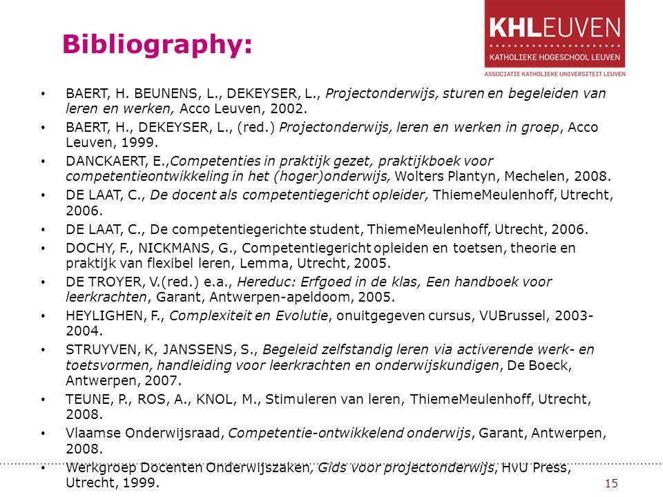 Bibliography: BAERT, H. BEUNENS, L., DEKEYSER, L., Projectonderwijs, sturen en begeleiden van leren en werken, Acco Leuven, 2002.
