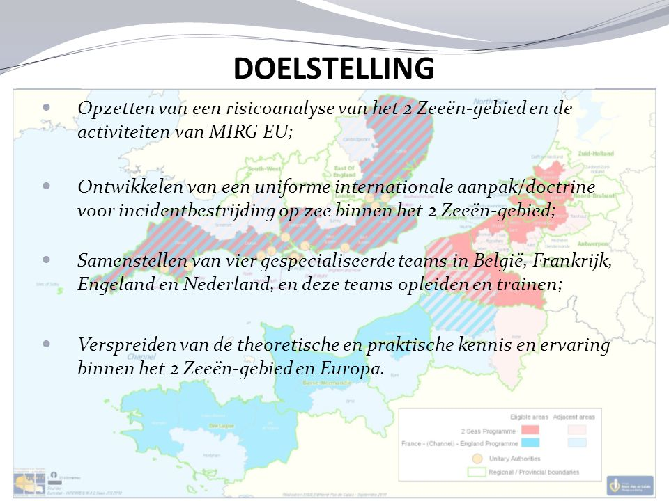 DOELSTELLING Opzetten van een risicoanalyse van het 2 Zeeën-gebied en de activiteiten van MIRG EU;