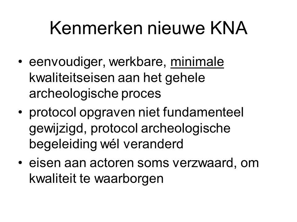 Kenmerken nieuwe KNA eenvoudiger, werkbare, minimale kwaliteitseisen aan het gehele archeologische proces.