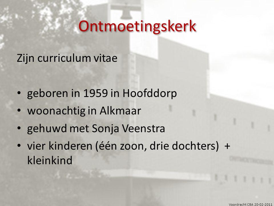 Ontmoetingskerk Zijn curriculum vitae geboren in 1959 in Hoofddorp