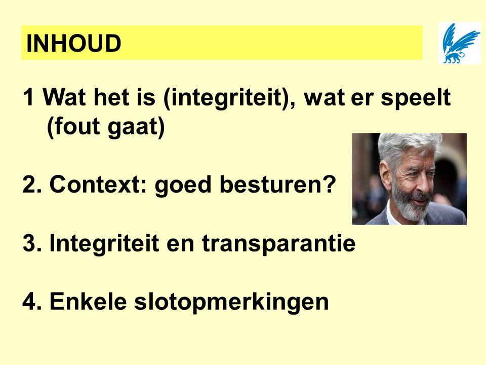 INHOUD 1 Wat het is (integriteit), wat er speelt (fout gaat) 2. Context: goed besturen 3. Integriteit en transparantie.