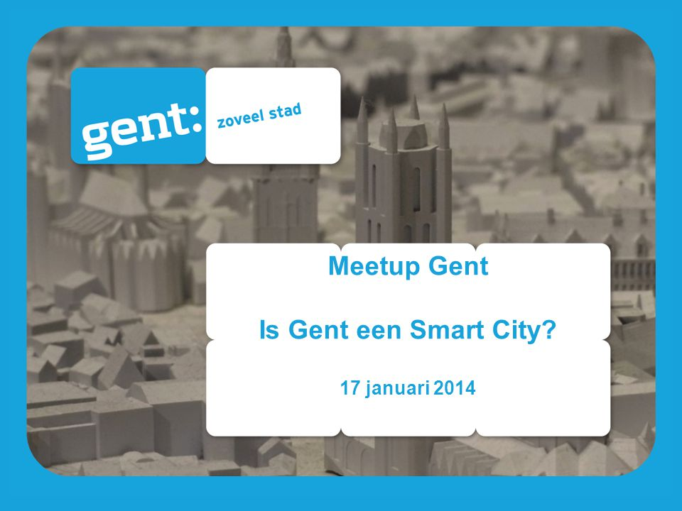 Meetup Gent Is Gent een Smart City 17 januari 2014