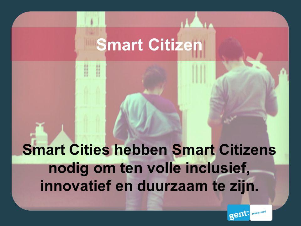 Smart Citizen Smart Cities hebben Smart Citizens nodig om ten volle inclusief, innovatief en duurzaam te zijn.