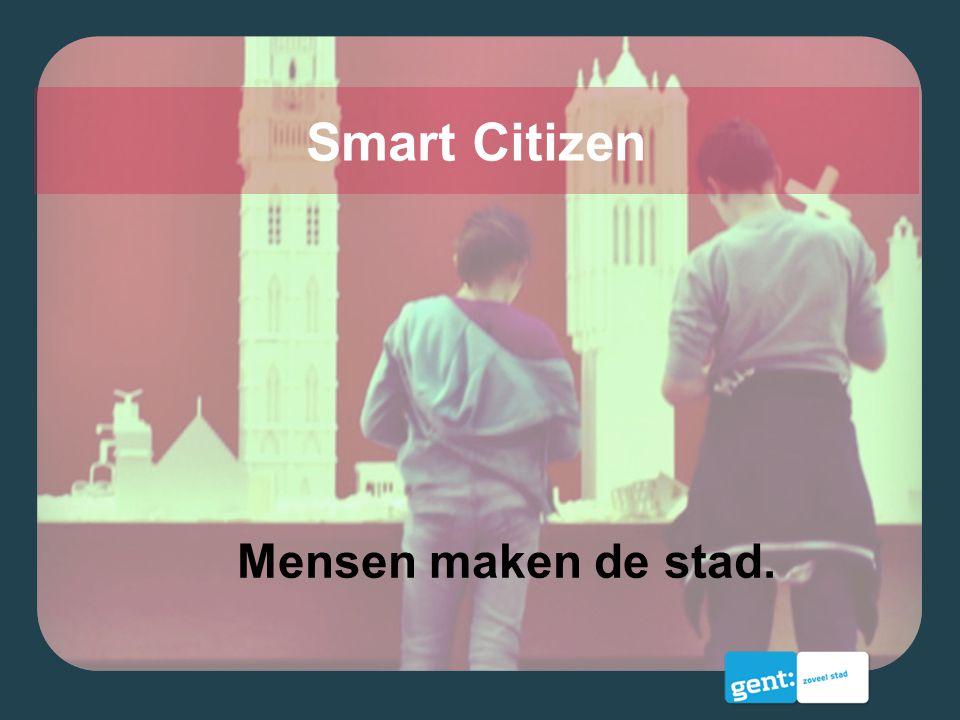 Smart Citizen Mensen maken de stad.