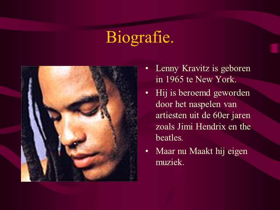Biografie. Lenny Kravitz is geboren in 1965 te New York.
