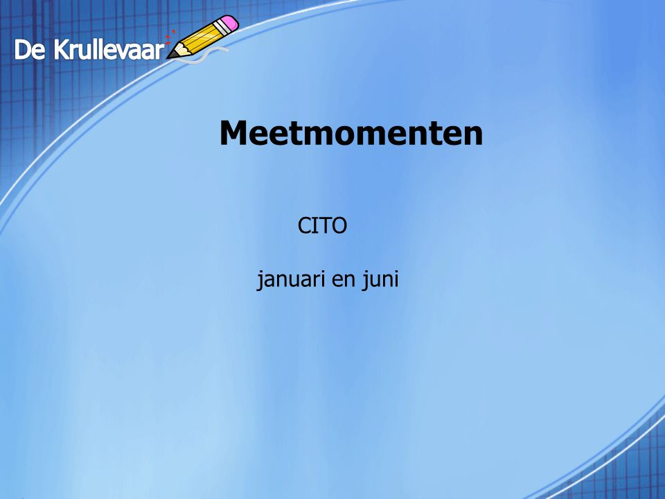 De Krullevaar Meetmomenten CITO januari en juni