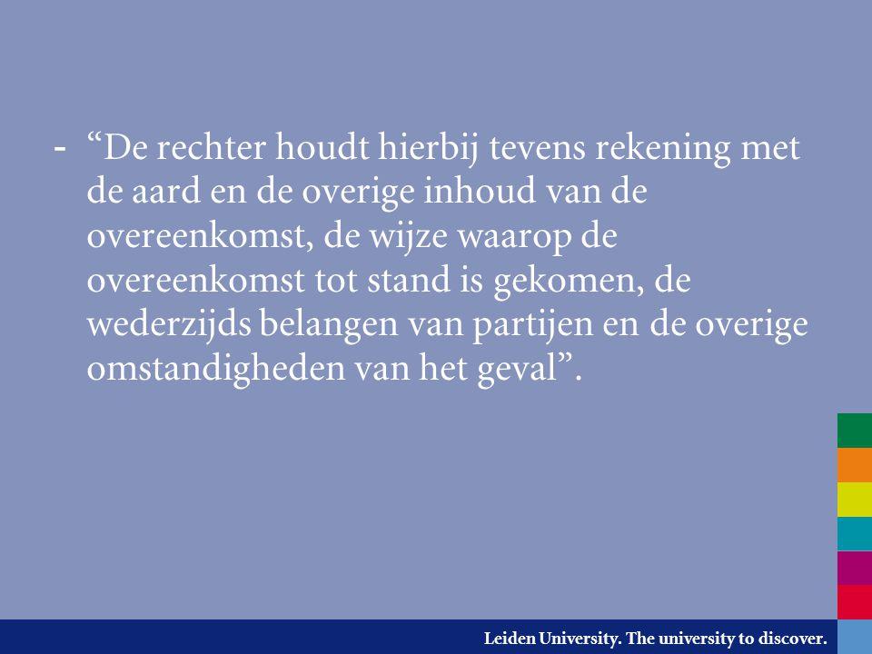 De rechter houdt hierbij tevens rekening met de aard en de overige inhoud van de overeenkomst, de wijze waarop de overeenkomst tot stand is gekomen, de wederzijds belangen van partijen en de overige omstandigheden van het geval .