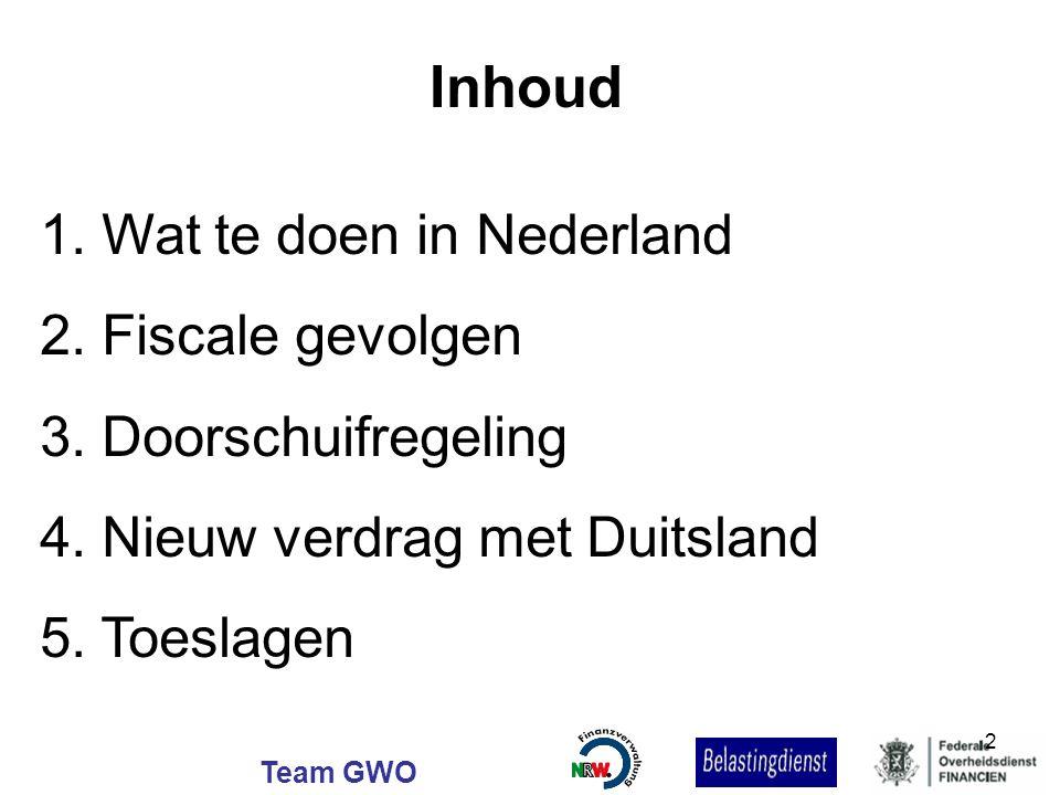 Inhoud 1. Wat te doen in Nederland 2. Fiscale gevolgen