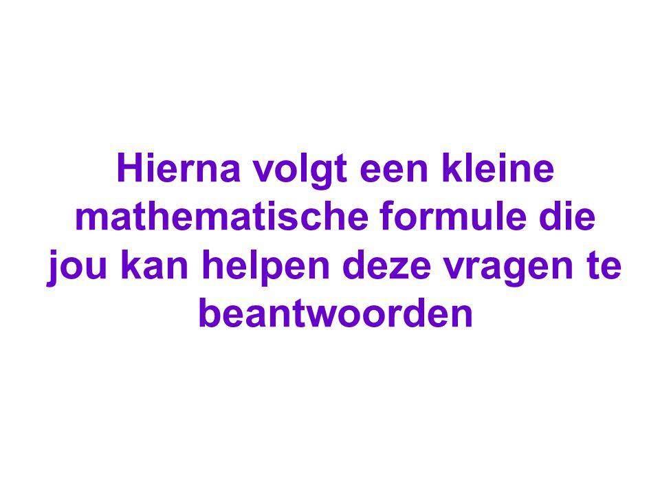 Hierna volgt een kleine mathematische formule die jou kan helpen deze vragen te beantwoorden