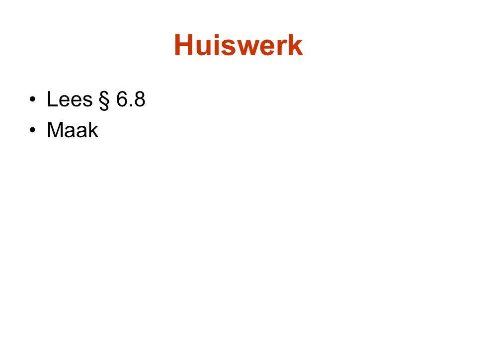 Huiswerk Lees § 6.8 Maak