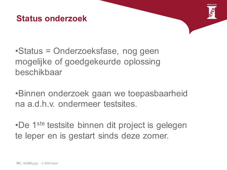Status onderzoek Status = Onderzoeksfase, nog geen mogelijke of goedgekeurde oplossing beschikbaar.