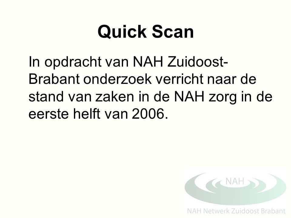 Quick Scan In opdracht van NAH Zuidoost-Brabant onderzoek verricht naar de stand van zaken in de NAH zorg in de eerste helft van 2006.