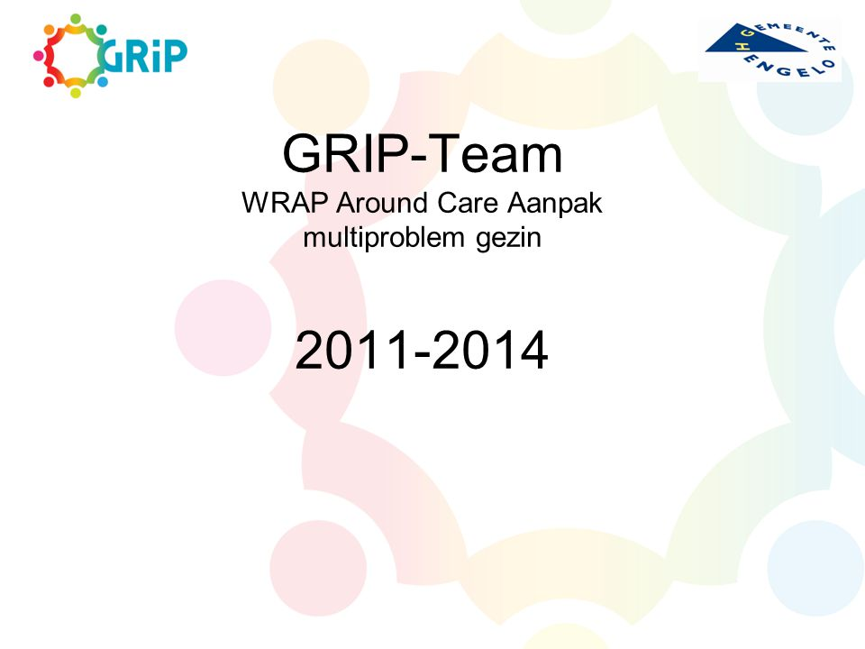 GRIP-Team WRAP Around Care Aanpak multiproblem gezin 2011-2014