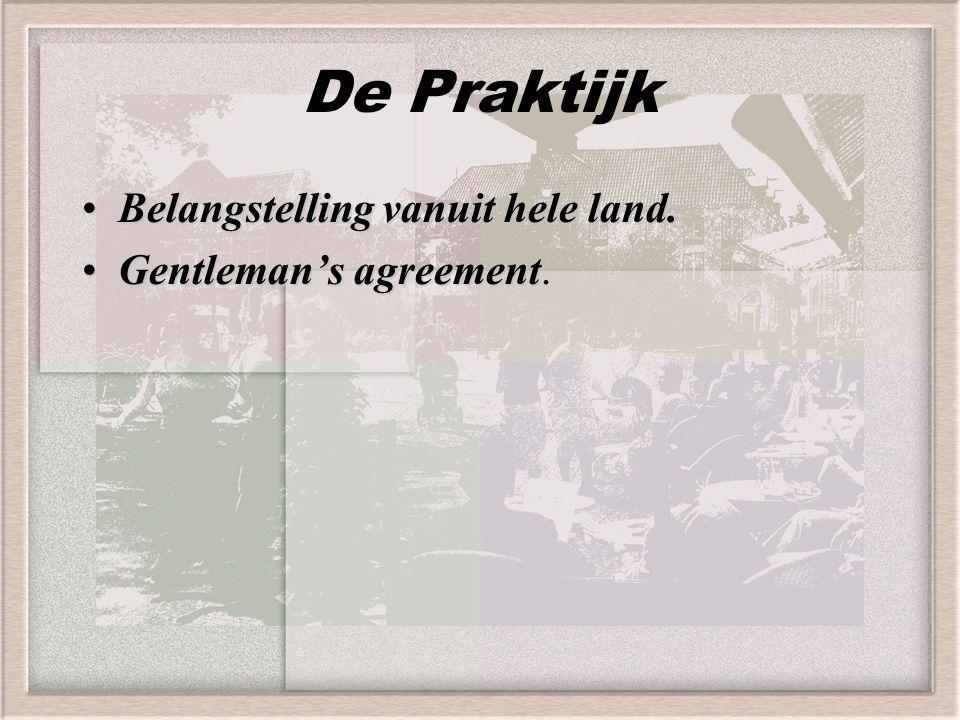 De Praktijk Belangstelling vanuit hele land. Gentleman's agreement.