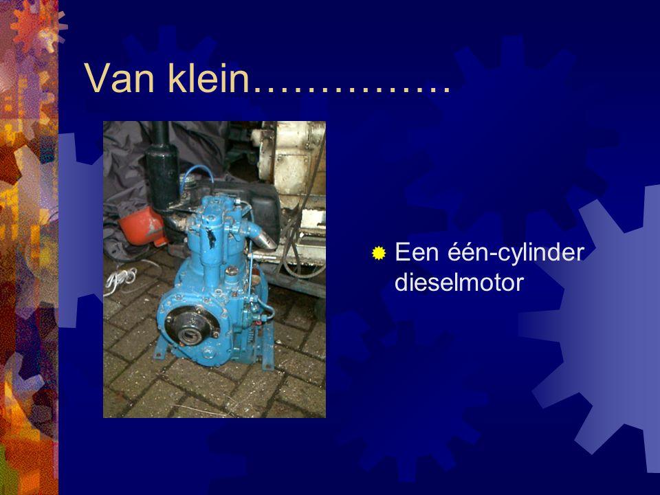 Van klein…………… Een één-cylinder dieselmotor