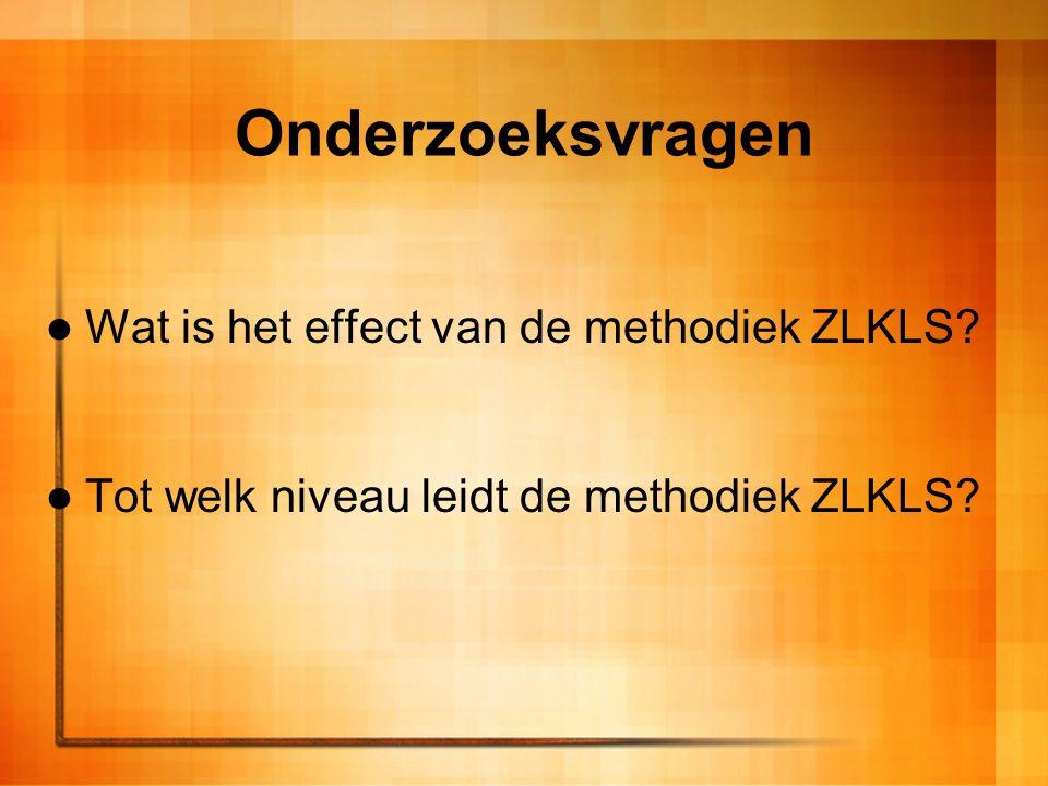 Onderzoeksvragen Wat is het effect van de methodiek ZLKLS