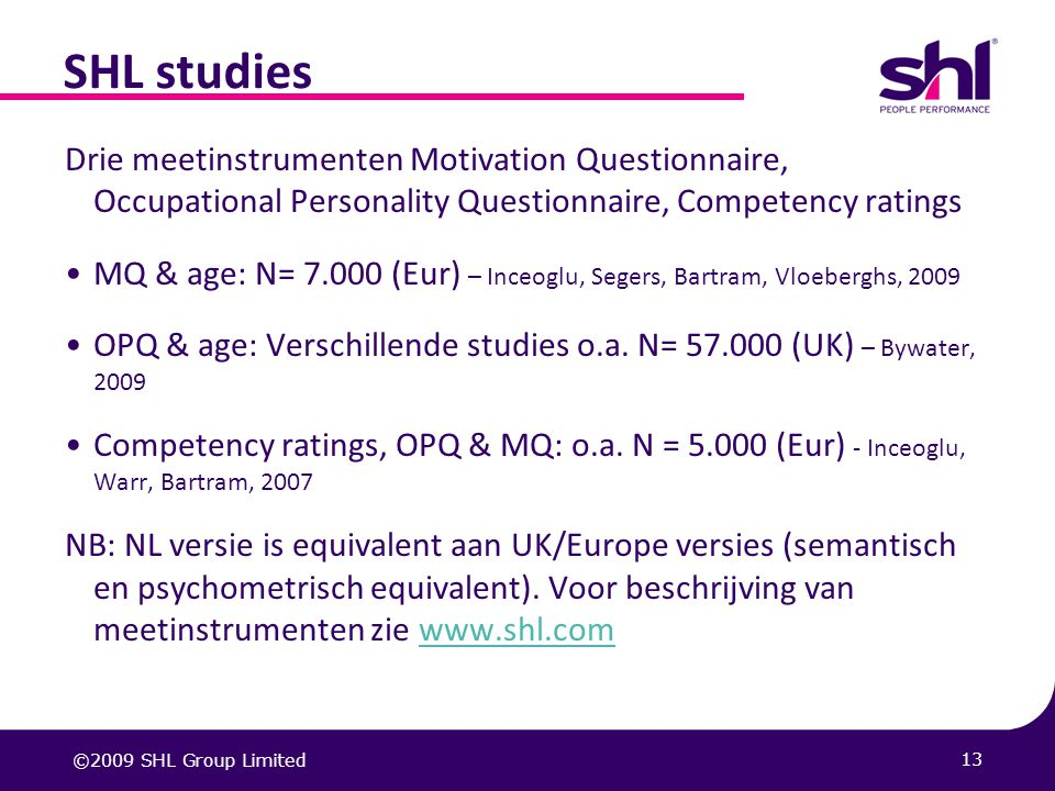 SHL studies Drie meetinstrumenten Motivation Questionnaire, Occupational Personality Questionnaire, Competency ratings.